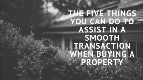 The Five Things You Can Do to Assist in a Smooth Transaction When Buying a Property