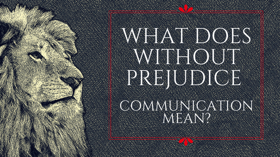 What Does Without Prejudice Communication Mean?