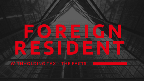 Foreign Resident Withholding Tax – The Facts