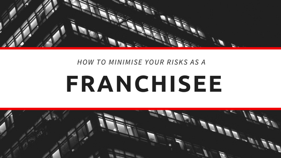 How to minimise your risks as a franchisee