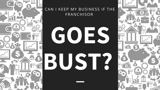 Can I keep my business if the franchisor goes bust?