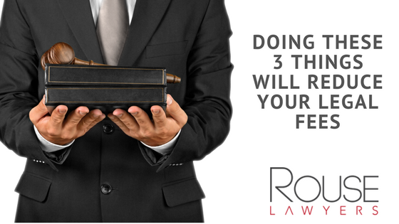 Doing These 3 Things Will Reduce Your Legal Fees