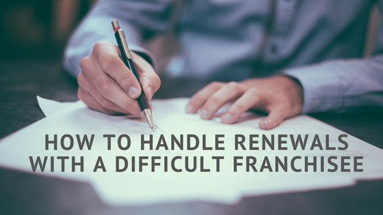 How To Handle Renewals With A Difficult Franchisee
