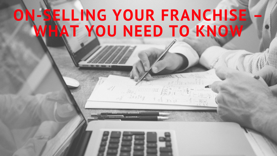 On-Selling Your Franchise – What You Need to Know