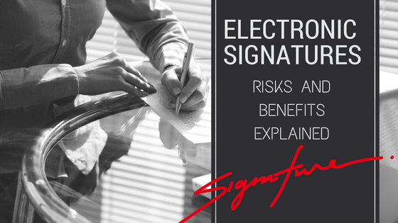 Electronic Signatures – Risks And Benefits Explained